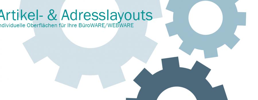 Die individuelle Oberfläche in BüroWARE / WEBWARE lässt sich durch Artikel- und Adresslayouts abbilden